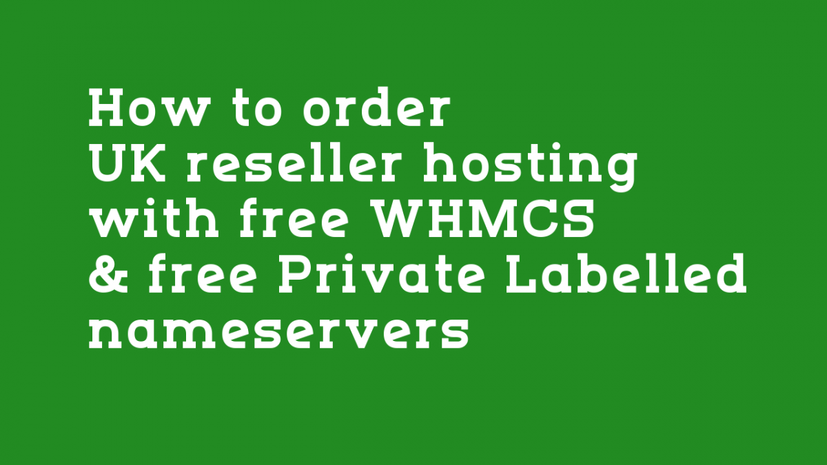 How to order UK reseller hosting with free WHMCS and Private Nameservers